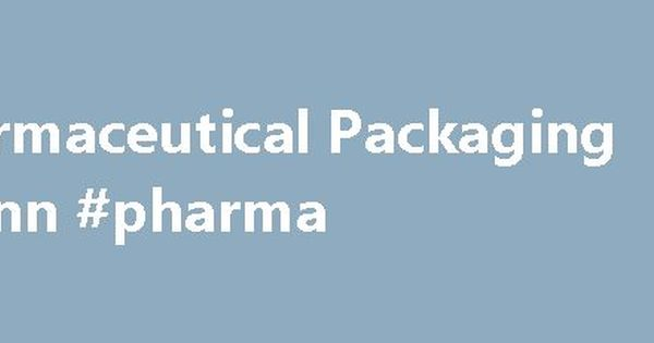Pharmaceutical Packaging #flynn #pharma http://pharmacy.remmont.com ...