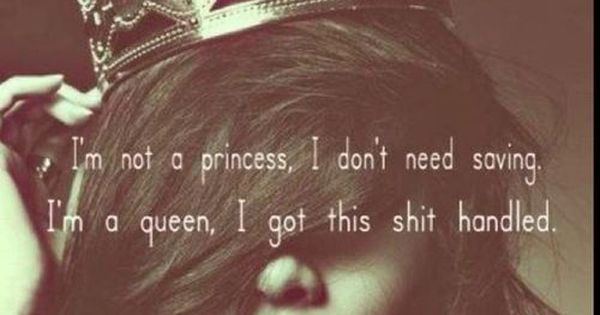 """I'm not a princess, I don't need saving. ..."" Reminds us to"