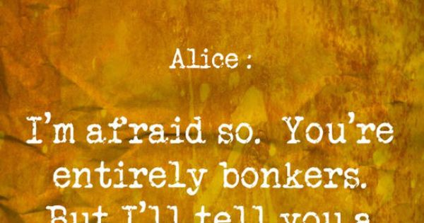 All the best people are. Alice in Wonderland