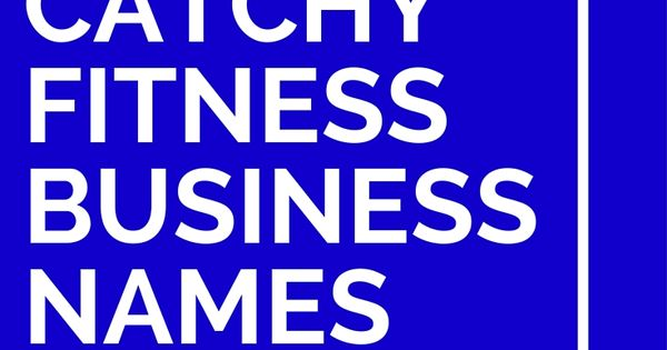 35 Cool And Catchy Fitness Business Names Fitness