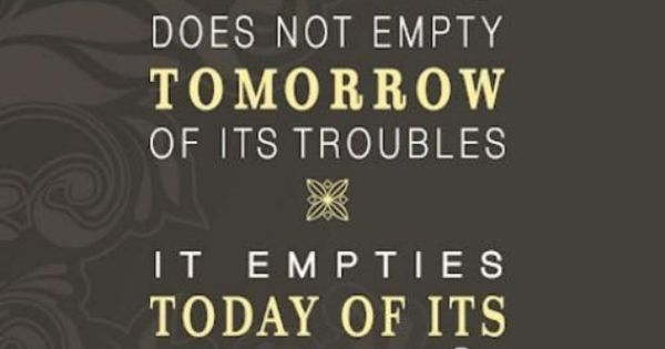 So true. Worrying robs us of our strength. Worrying does not empty