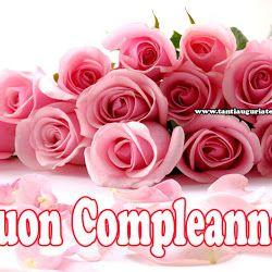 Auguri Di Buon Compleanno Con I Fiori Buon Compleanno Auguri Di