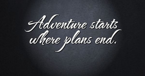 60 Best Adventure Quotes And Sayings: Adventure Starts Where Plans End. #Adventure #Quotes