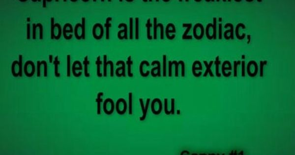 Capricorn Is The Freakiest In Bed Of All The Zodiac Don 39 T Let That Calm Exterior Fool You We