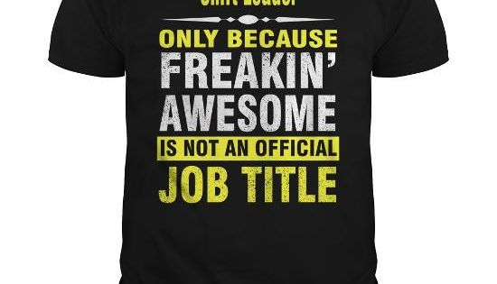 Shift Leader Only because freakin awesome is not an official job - shift leader job description