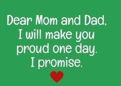 Dear Mom And Dad I Will Make You Proud One Day I Promise Dear Mom And Dad Dear Mom Mom And Dad Quotes