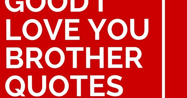 42 Good I Love You Brother Quotes