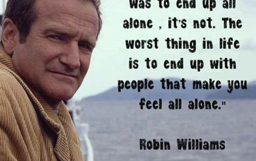 Wise words from Robin Williams - It's better to be all alone