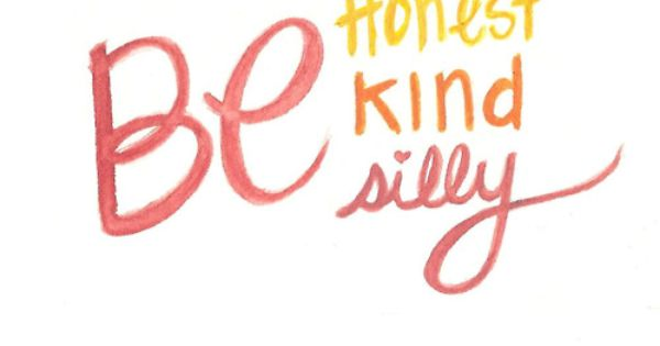 be honest, be kind, be silly - Ralph Waldo Emerson