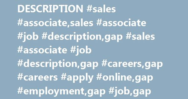 GAP SALES ASSOCIATE JOB DESCRIPTION #sales #associate,sales - store associate job description