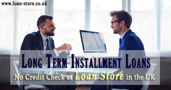 Gain Continuous Financial Backup And Remain Safe From Any Kind Of Financial Urgency Loan Store Providing Long Term Ins Long Term Loans Installment Loans Loan