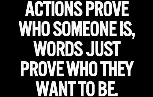 Actions, prove it.