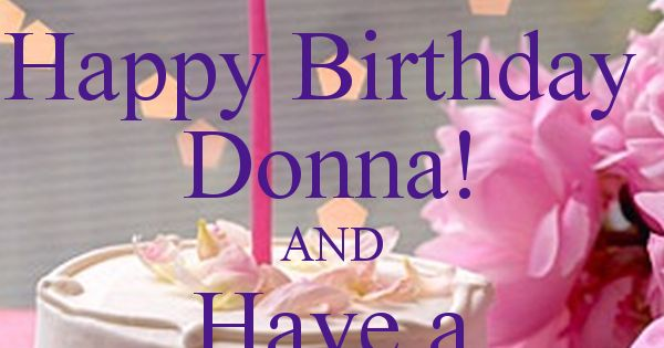 Pin By Hanna Kropkowska On Happy Birthday: Happy-birthday-donna-and-have-a-fantastic-day.png (600×700