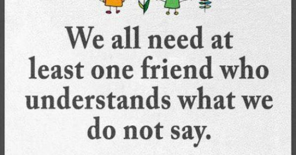 We All Need At Least One Friend Who Understand What We Do