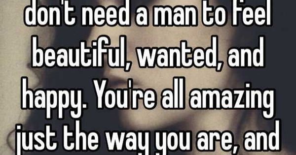 You Don T Need A Man To Be Happy Quotes: You Say You Don't Need A Man To Be Happy But You Won't