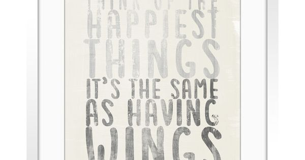 """Think Of The Happiest Things It's The Same As Having Wings"" WALT"
