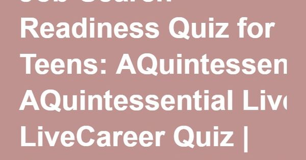 Job-Search Readiness Quiz for Teens AQuintessential LiveCareer - livecareer sign in