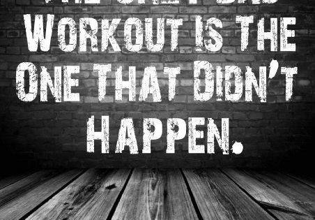 The only bad workout is the one that didnt happen. quotes at