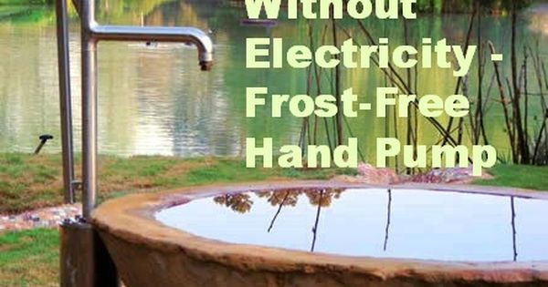 You Can Made An Electric Well Pump Casing Into A Non Electric Frost Free Water Source Hand Water Pump Hand Pump Water Purification System