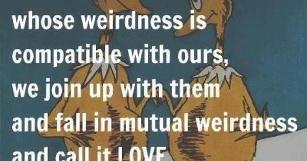 WEIRDNESS.