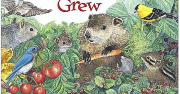 How Groundhog 39 S Garden Grew By Lynne Cherry Children Learn About Seeds Plant Care Harvesting