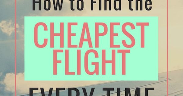 How to Find the Cheapest Flight Every Time | Cheap flights ...