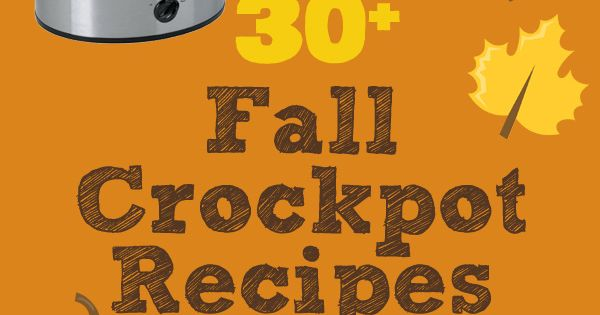 30+ Hearty Fall Crockpot Meal & Dessert Recipes ~ Eight By Five