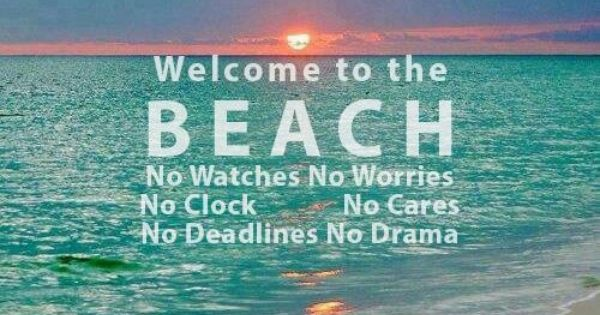 Welcome To The Real World Quotes: Welcome To The BEACH...No Watches, No Worries, No Clock