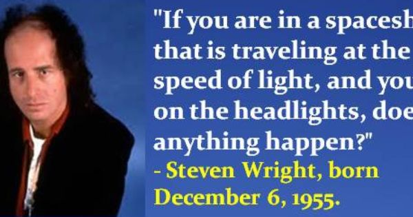 Steven Wright Born December 6 1955 Stevenwright Decemberbirthdays Quotes Steven Wright Love Me Quotes Quotes