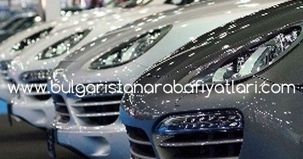Bulgaristan Araba Fiyatlari Listesi Araba Luks Arabalar Luks