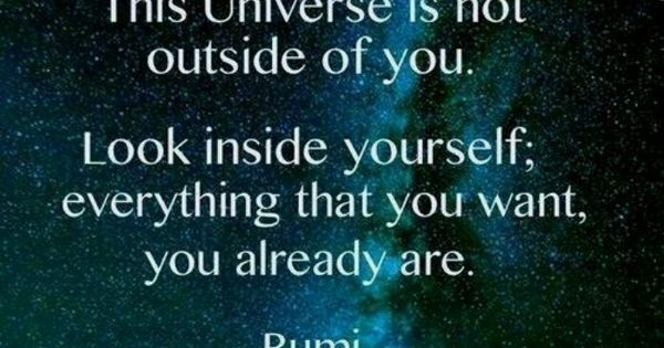 The Universe Is Not Outside Of You. Look Inside Yourself