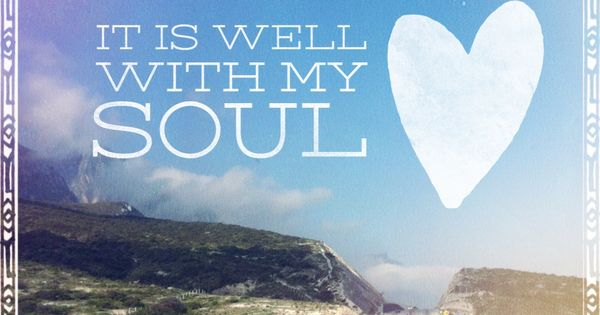 It Is Well With My Soul Picture Quotes: It Is Well With My Soul. #quote #Hymn