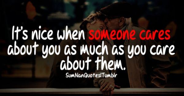 It S Nice When Someone Cares About You As Much As You Care About Them Sumnan Quotes Inspirational Quotes Funny Quotes Great Words