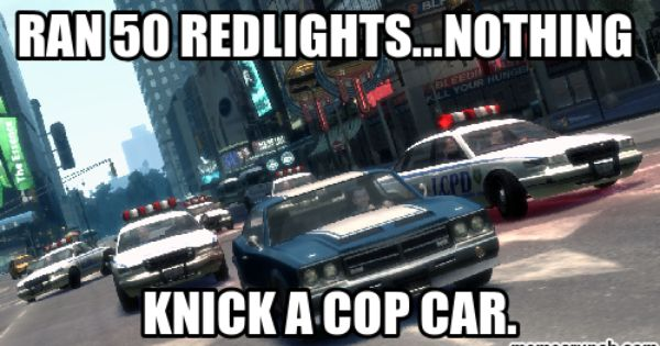 Gta Cop Logic Memes Grand Theft Auto 4 Grand Theft Auto Gta