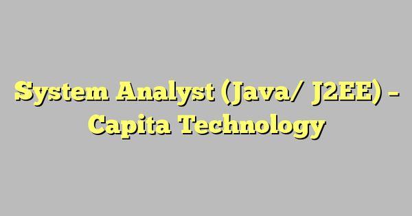 System Analyst (Java/ J2EE) - Capita Technology jobrat_singapore