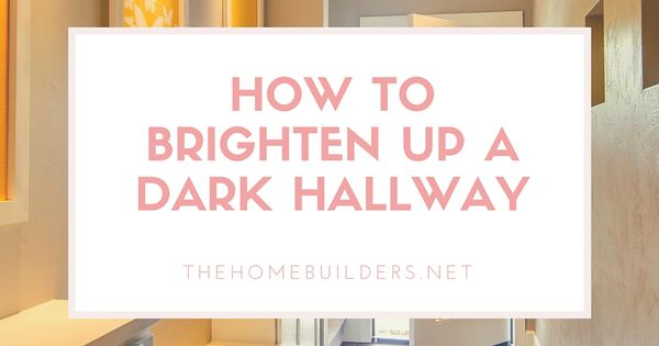 How to brighten up a dark hallway the home builders home interior design ideas pinterest for How to brighten up a dark living room