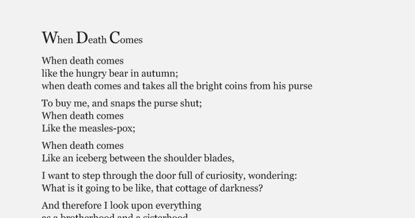 "when death comes by mary oliver She addressed her ""letter about literature"" to the poet mary oliver about the poem  ""when death comes"" (go to page 10 to read it you can."