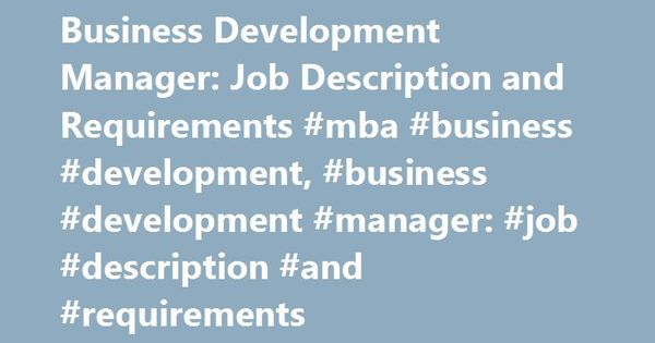 Business Development Manager Job Description and Requirements - business development manager job description