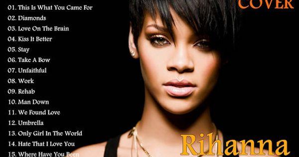 Rihanna Greatest Hits Full Cover 2017 Rihanna Best Songs Youtube Rihanna Best Songs Best Of Rihanna Rihanna