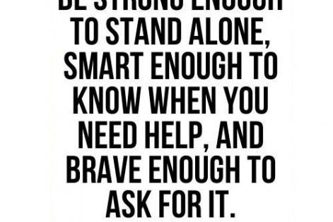 Be strong enough to stand alone, smart enough to know when you