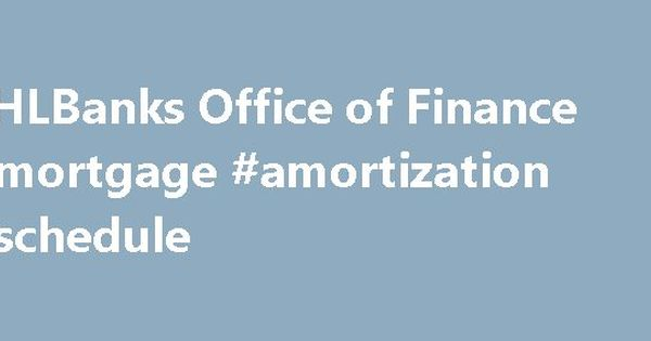 FHLBanks Office of Finance #mortgage #amortization #schedule http - amortization mortgage
