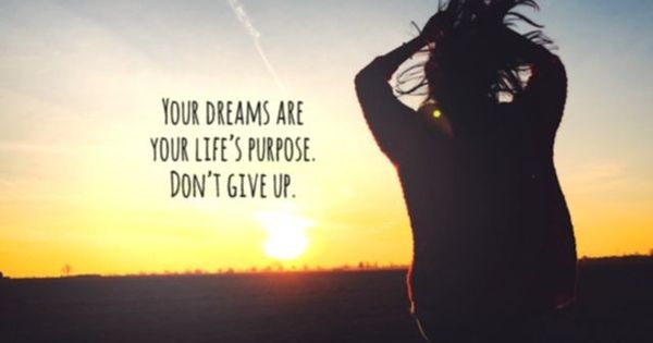 Your dreams are your life's purpose. Don't give up. via