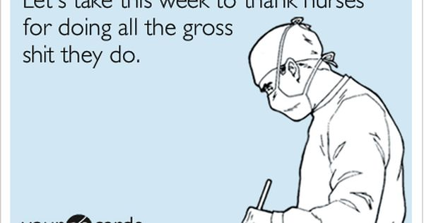 Let's take this week to thank nurses for doing all the gross