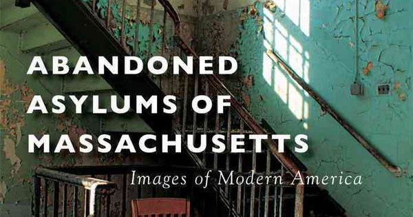 Abandoned Asylums Of Massachusetts Paperback Overstock Com Shopping The Best Deals On American History Abandoned Asylums Abandoned Places Abandoned