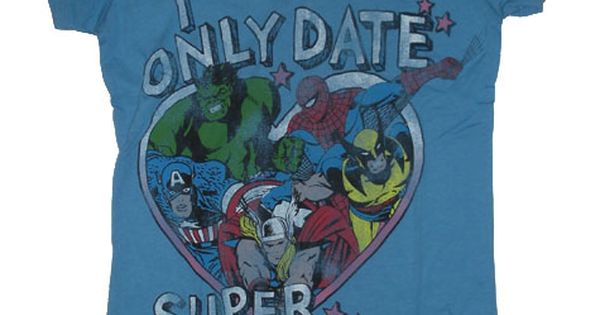 I only date superheroes! Because he always wears superhero shirts :p