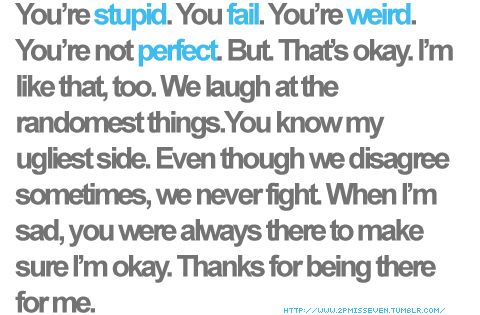 'Dear best friend, You're stupid. You fail. You're weird. You're not perfect.
