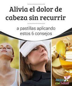 Alivia El Dolor De Cabeza Con Remedios Naturales Dolor De Cabeza Remedios Remedios Naturales Para Dolor De Cabeza Dolores De Cabeza
