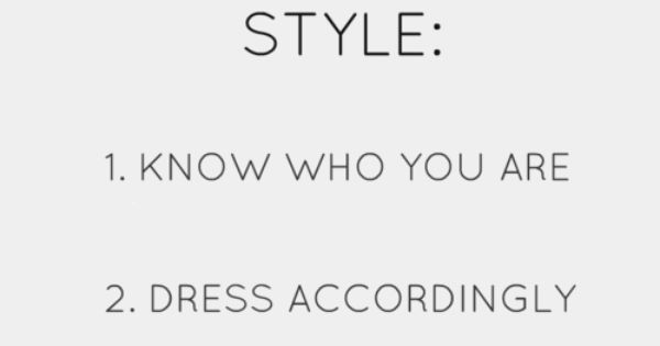 style: 1) know who you are 2) dress accordingly fashion quote websista