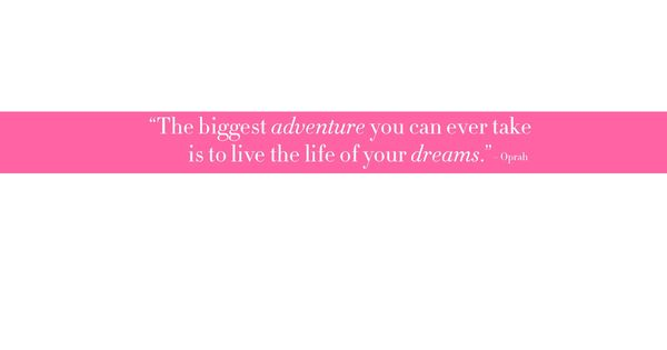 the biggest adventure you can take is to live the life of