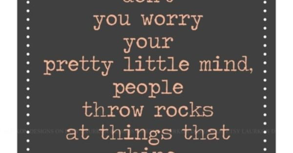 Don't You Worry Your Pretty Little Mind.. People Throw